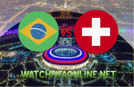 2018 FIFA Brazil vs Switzerland Live Stream