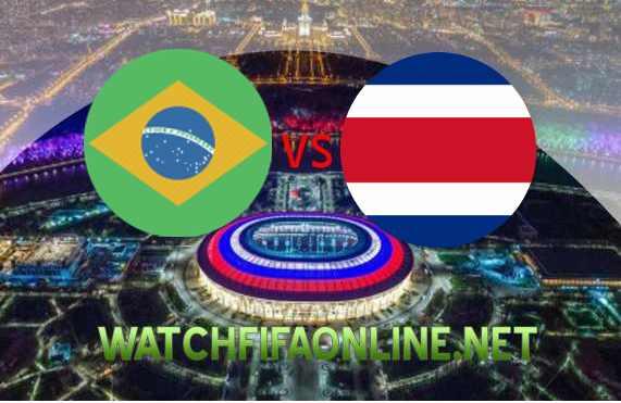 Brazil vs Costa Rica FIFA 2018 Live Stream
