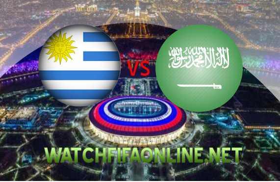 Uruguay vs Saudi Arabia FIFA 2018 Live Stream