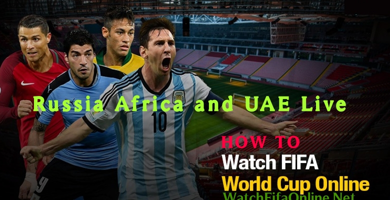 How to Watch FIFA in Russia Africa and UAE Live