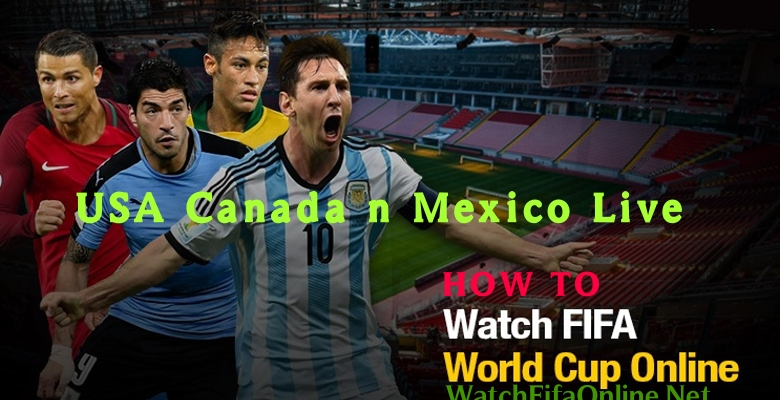 How to watch FIFA in USA Canada n Mexico Live