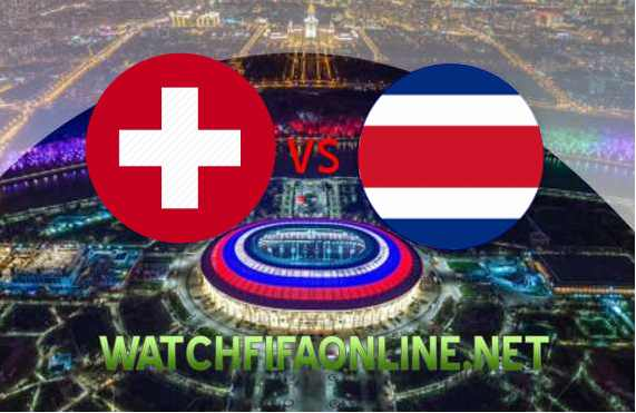 Switzerland vs Costa Rica FIFA Streaming